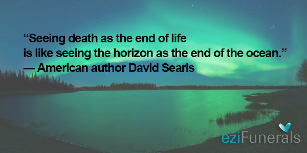 Seeing death as the end of life is like seeing the horizon as the end of the ocean
